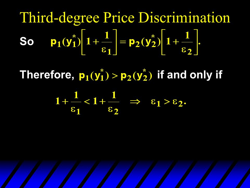 Third-degree Price Discrimination So Therefore, if and only if