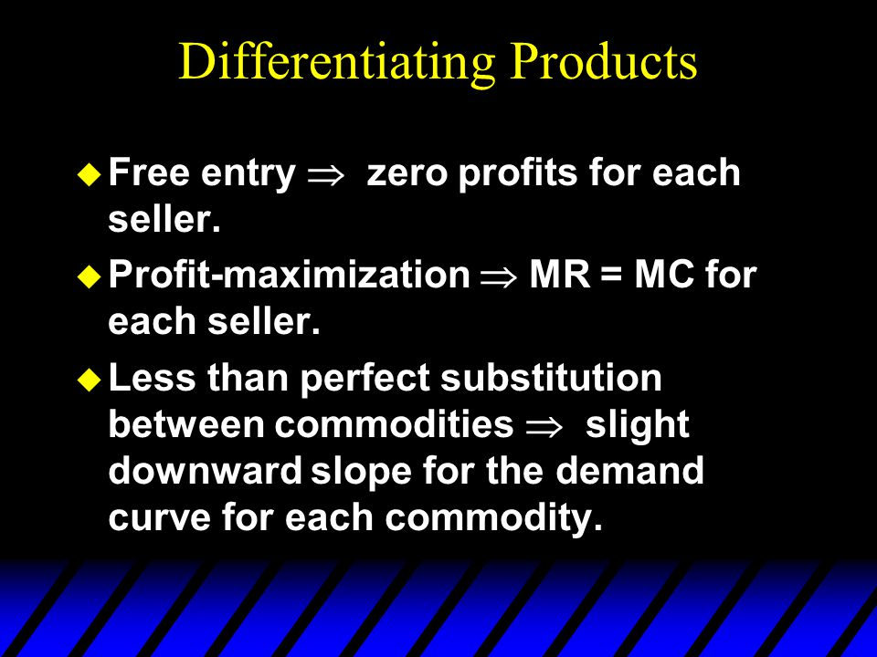 Differentiating Products u Free entry zero profits for each seller.