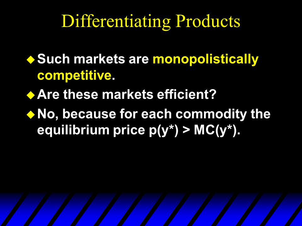 Differentiating Products u Such markets are monopolistically competitive.