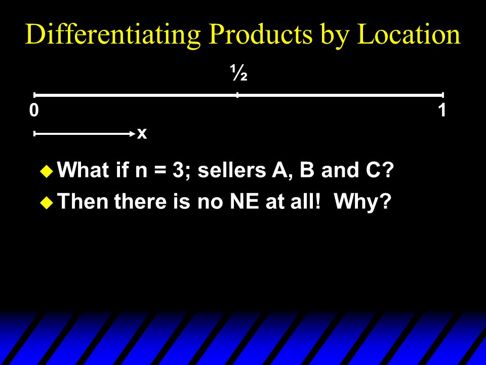 10 Differentiating Products by Location u What if n = 3; sellers A, B and C.