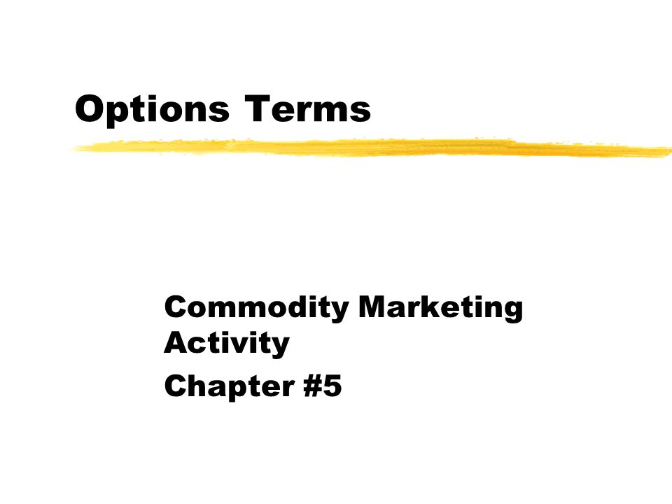 Options Terms Commodity Marketing Activity Chapter #5
