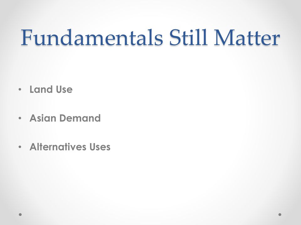 Fundamentals Still Matter Land Use Asian Demand Alternatives Uses