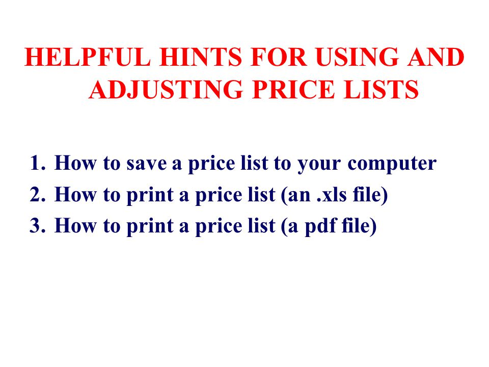 SAVING THE PRICE LISTS Note: Save each.xls price list to your computer before adjusting prices.