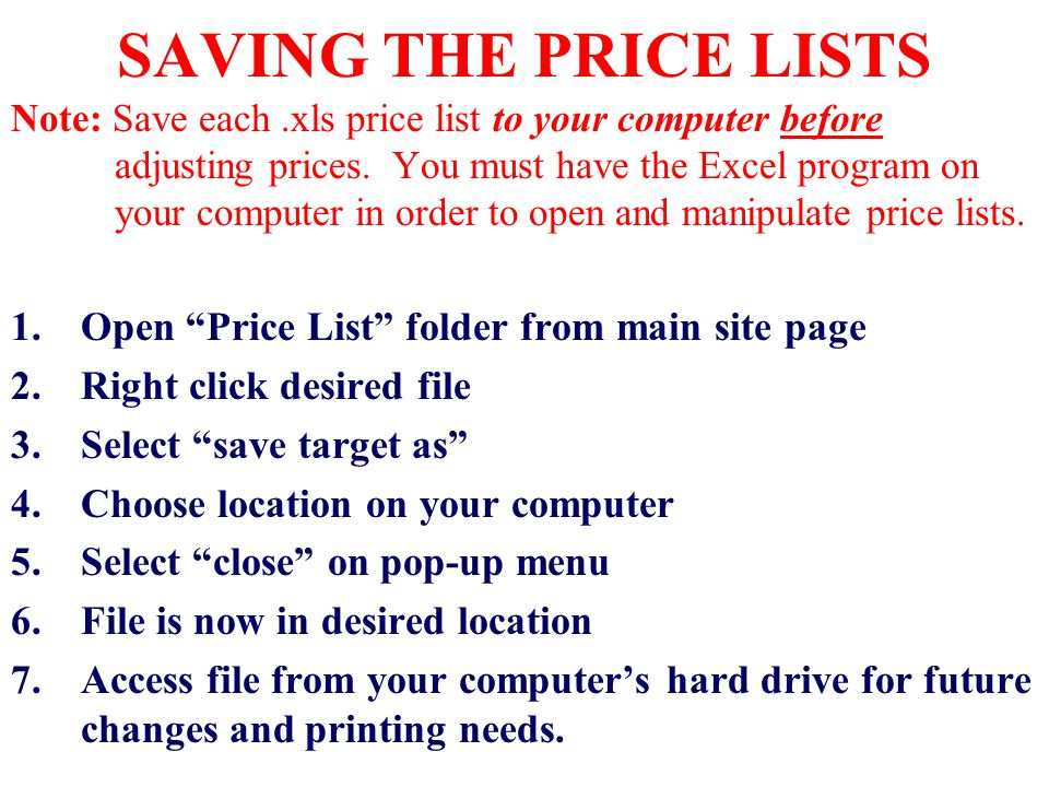 PRINTING YOUR PRICE LISTS (.xls files) 1.Once file is saved on your computers hard drive, accessing and printing the file do not require the media site; access the file and change the pricing from your computer.