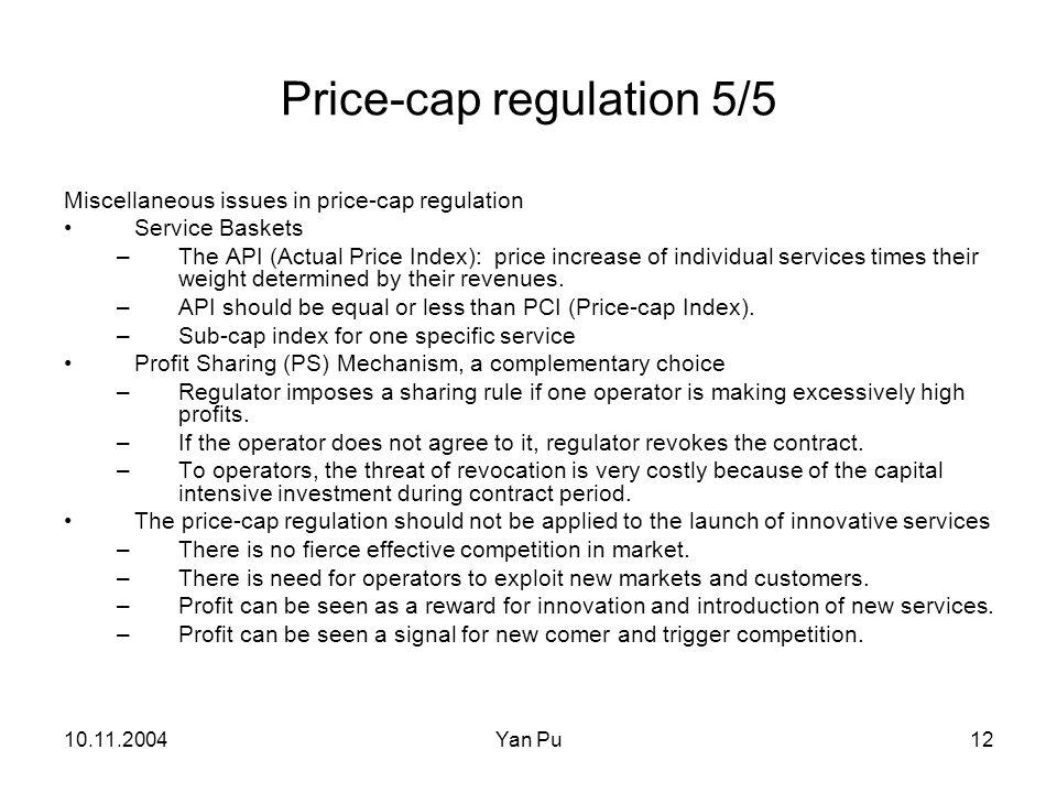 10.11.2004Yan Pu12 Price-cap regulation 5/5 Miscellaneous issues in price-cap regulation Service Baskets –The API (Actual Price Index): price increase