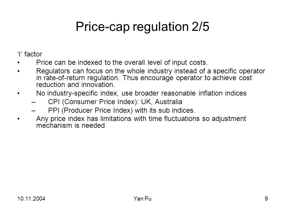 10.11.2004Yan Pu10 Price-cap regulation 3/5 X factor X should pose a significant, but not insuperable challenge to the operator.