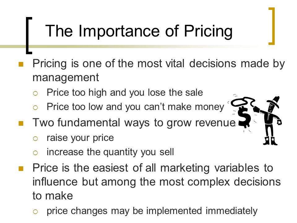 Conceptual Orientation to Pricing Initial pricing discretion Corporate objectives and regulatory constraints Competitive factors Final pricing discretion (Price ceiling) Demand factors(Value to buyers) (Price floor) Direct variable costs Nagle 1999