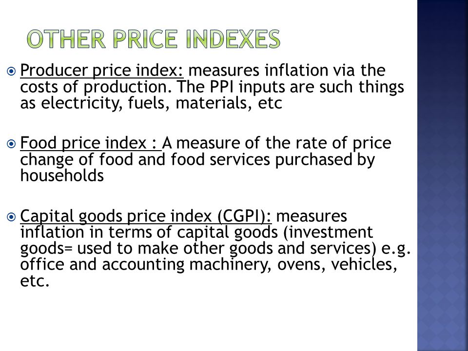 Producer price index: measures inflation via the costs of production.