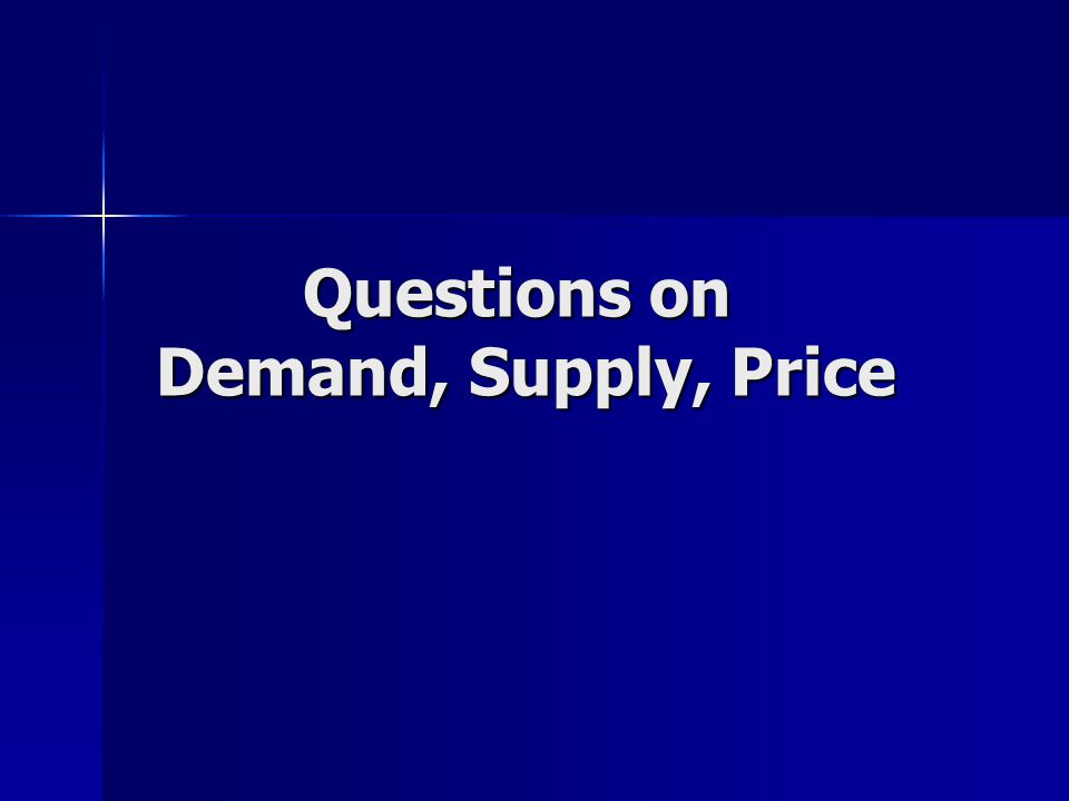 Questions on Demand, Supply, Price