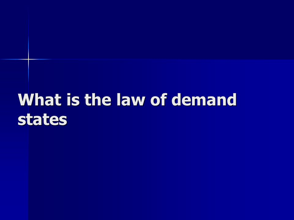 What is the law of demand states