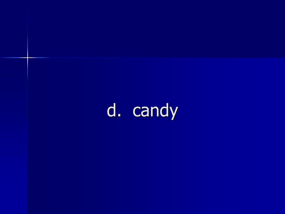 d. candy