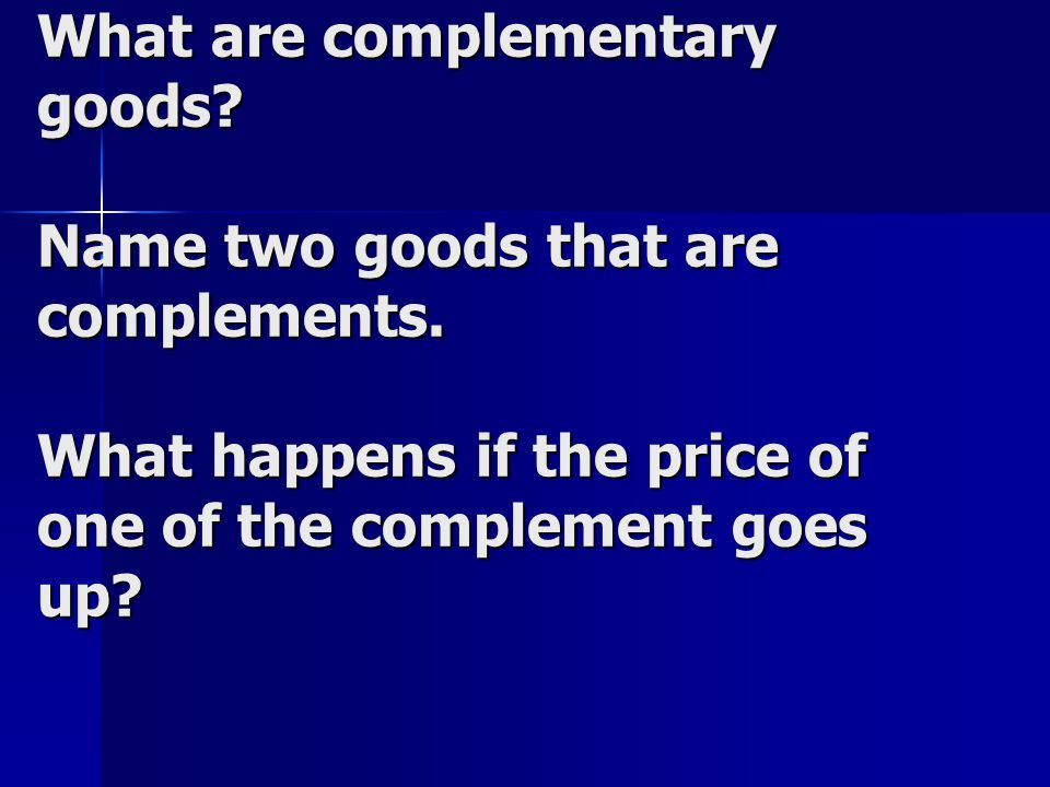 What are complementary goods. Name two goods that are complements.
