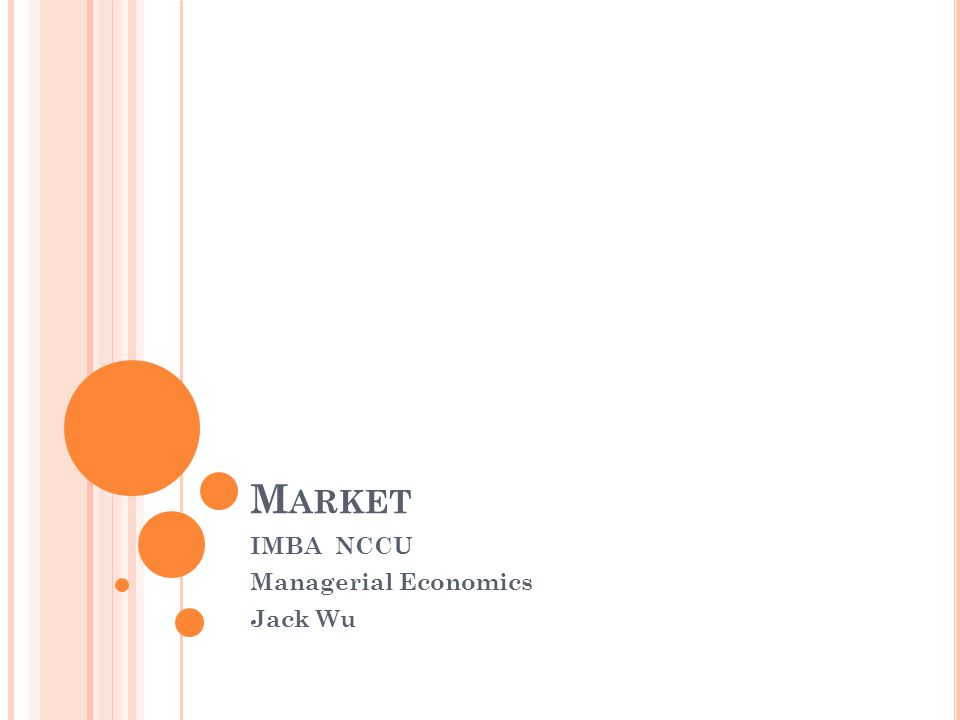 M ARKET IMBA NCCU Managerial Economics Jack Wu
