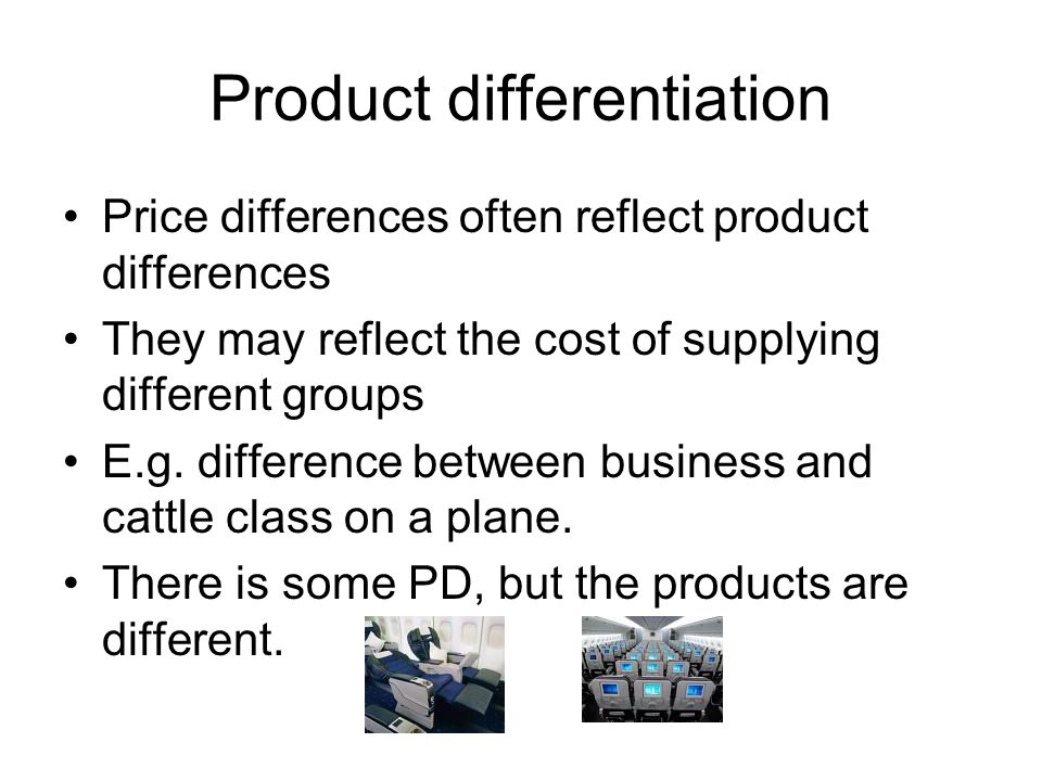Product differentiation Price differences often reflect product differences They may reflect the cost of supplying different groups E.g.