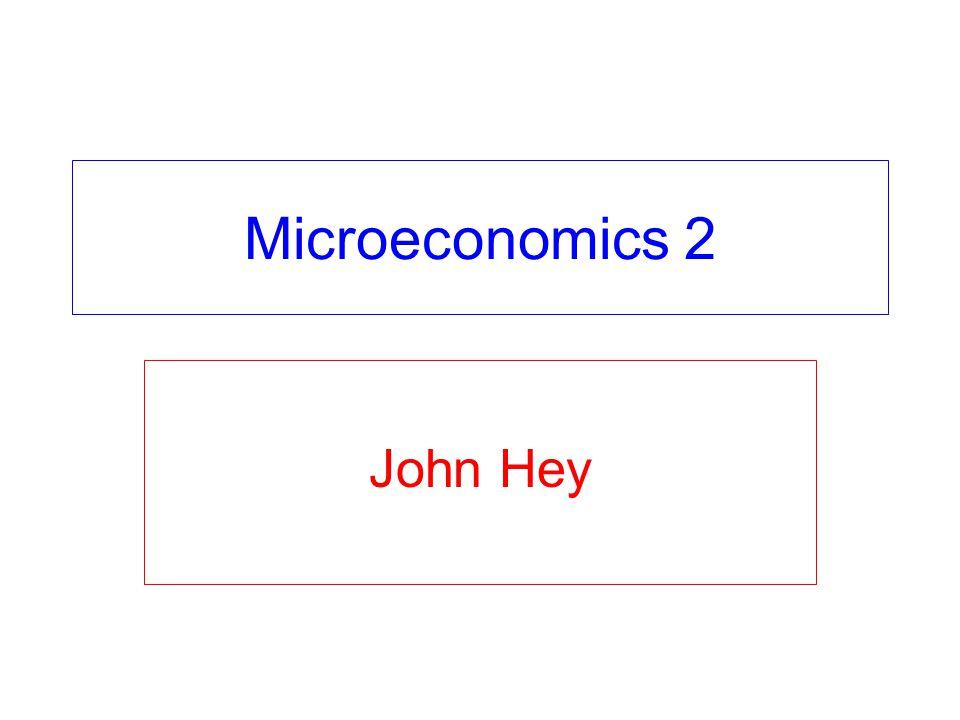 Microeconomics 2 John Hey