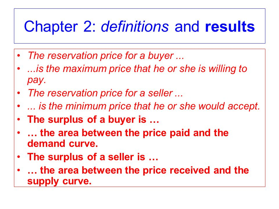 Chapter 2: definitions and results The reservation price for a buyer......is the maximum price that he or she is willing to pay.