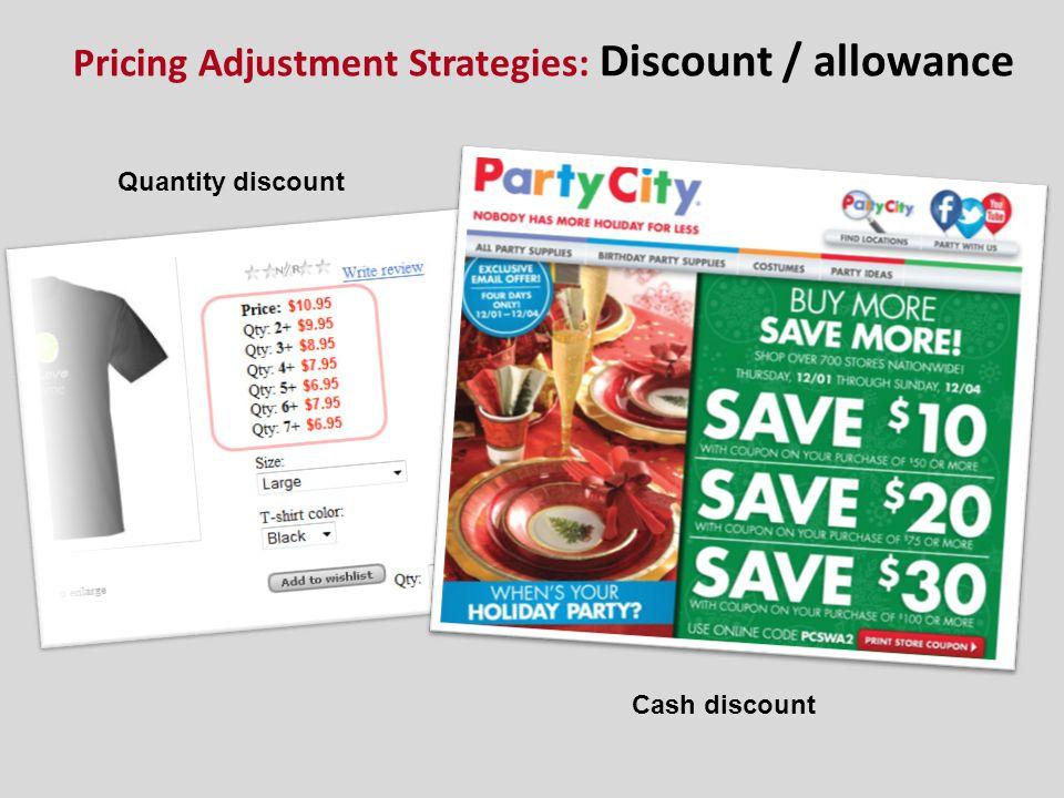 Pricing Adjustment Strategies: Discount / allowance Quantity discount Cash discount