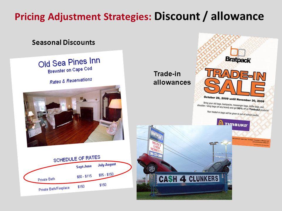 Seasonal Discounts Trade-in allowances Pricing Adjustment Strategies: Discount / allowance