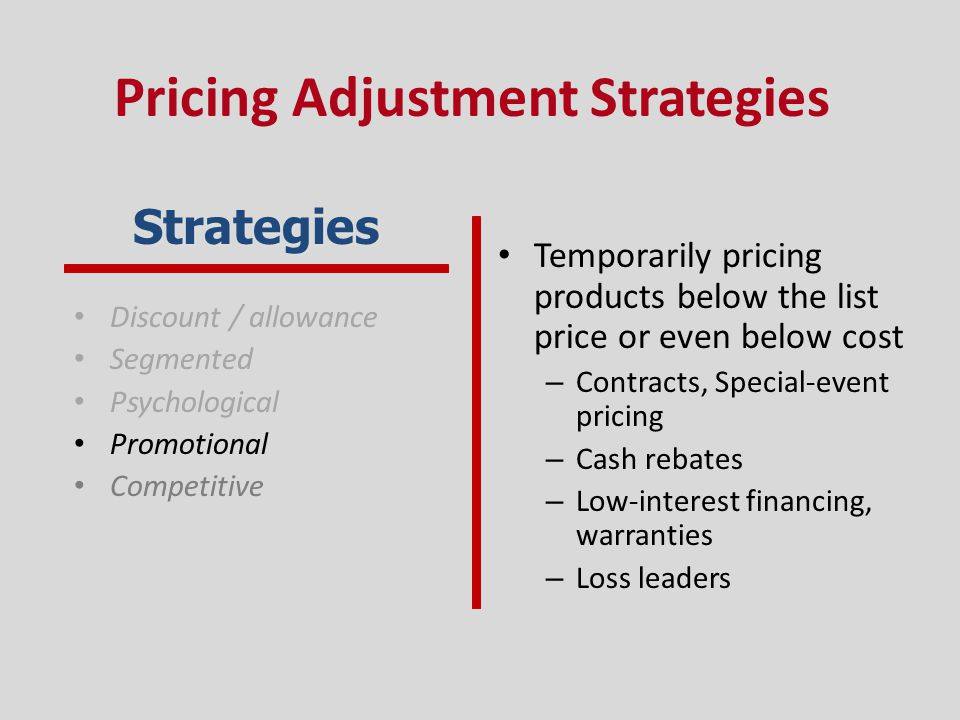 Temporarily pricing products below the list price or even below cost – Contracts, Special-event pricing – Cash rebates – Low-interest financing, warra