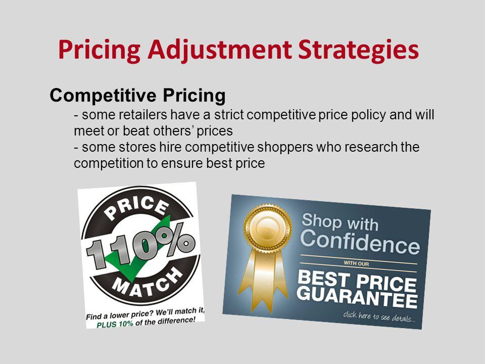Competitive Pricing - some retailers have a strict competitive price policy and will meet or beat others prices - some stores hire competitive shopper