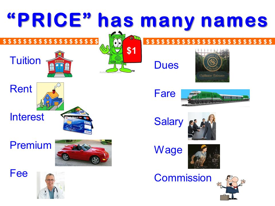 PRICE has many names Tuition Rent Interest Premium Fee Dues Fare Salary Wage Commission $1 $ $ $ $ $ $ $ $ $ $ $ $ $ $ $ $ $ $ $ $ $ $ $ $ $ $ $ $ $ $