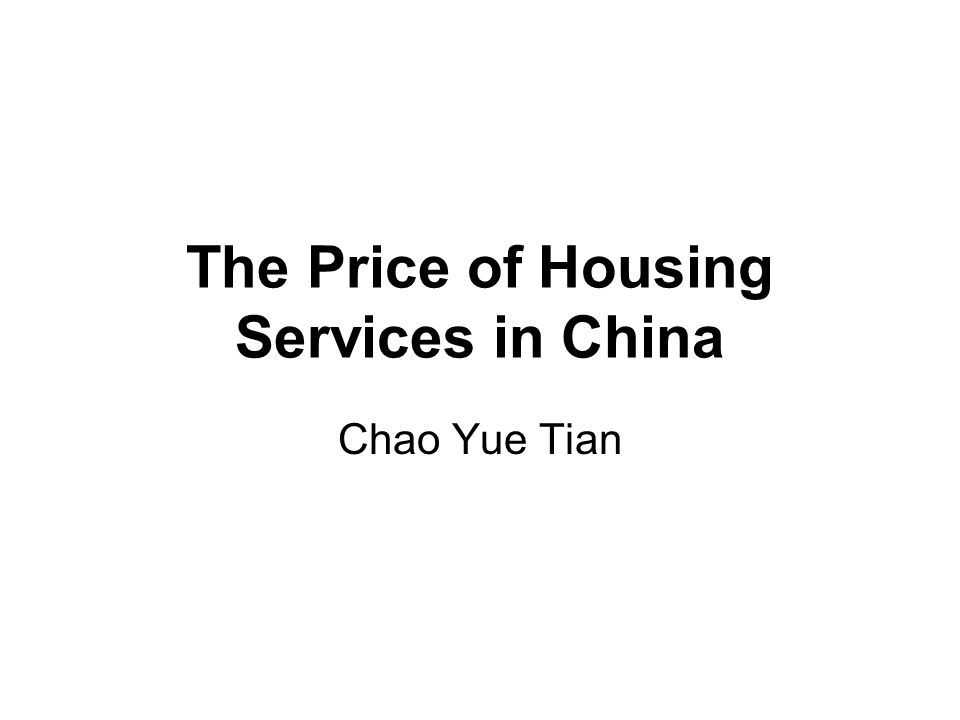 The Price of Housing Services in China Chao Yue Tian