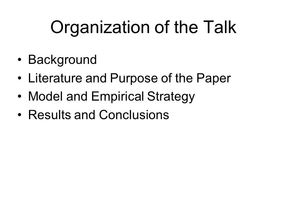 Organization of the Talk Background Literature and Purpose of the Paper Model and Empirical Strategy Results and Conclusions