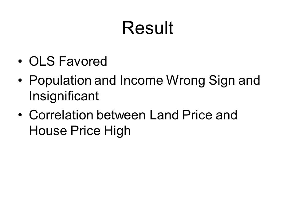 Result OLS Favored Population and Income Wrong Sign and Insignificant Correlation between Land Price and House Price High