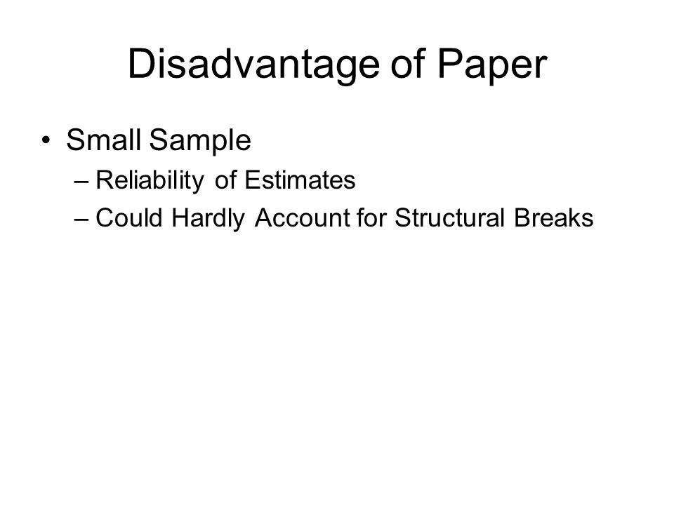 Disadvantage of Paper Small Sample –Reliability of Estimates –Could Hardly Account for Structural Breaks