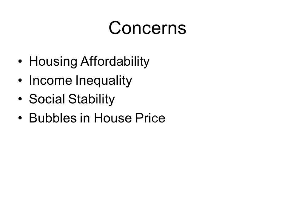 Concerns Housing Affordability Income Inequality Social Stability Bubbles in House Price