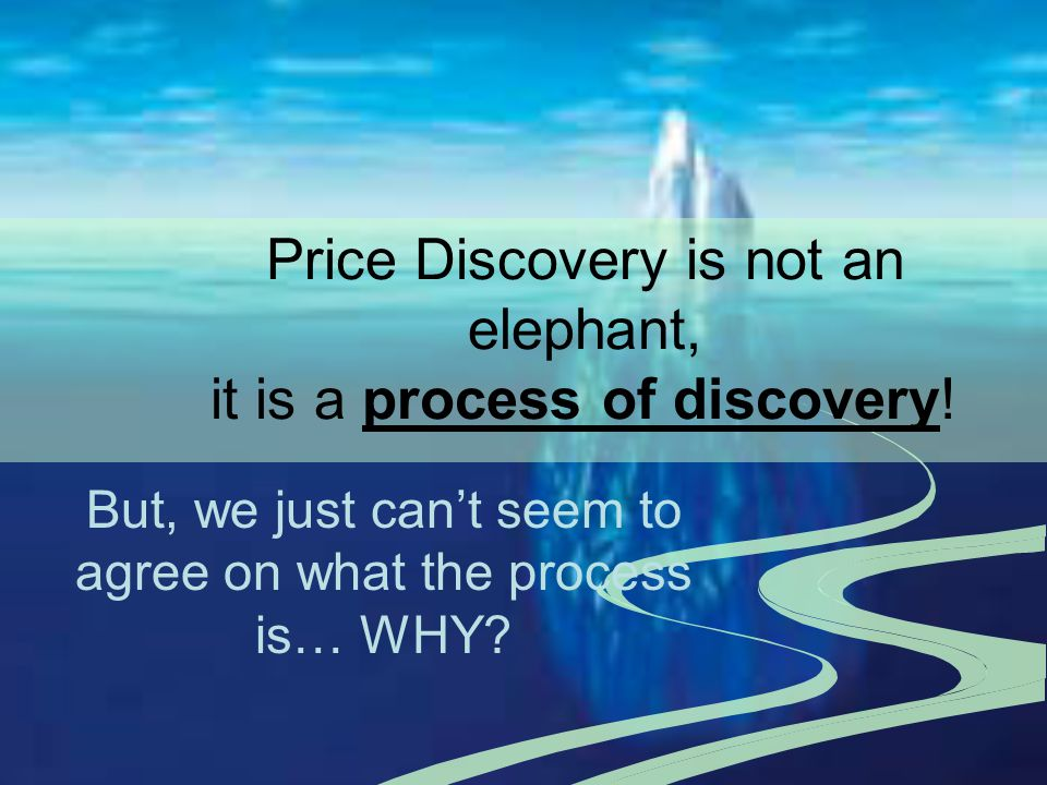 Price Discovery is not an elephant, it is a process of discovery! But, we just cant seem to agree on what the process is… WHY?