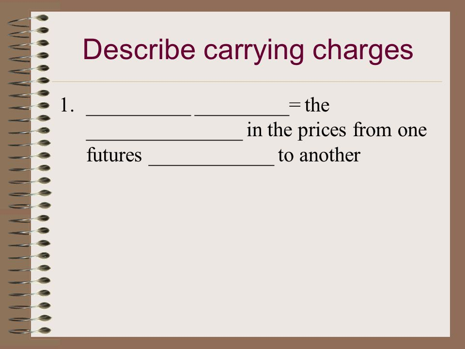 Objective 6: Describe ____________ charges