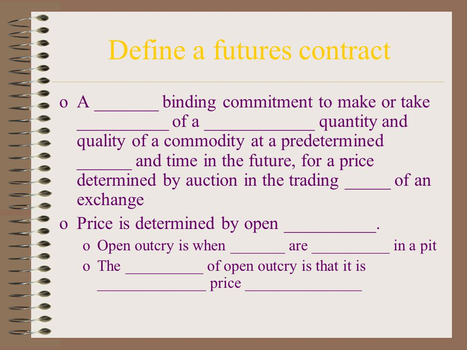 Objective 2 Define a futures ________ and understand its ___________terms