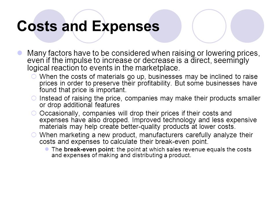 Costs and Expenses Many factors have to be considered when raising or lowering prices, even if the impulse to increase or decrease is a direct, seemingly logical reaction to events in the marketplace.