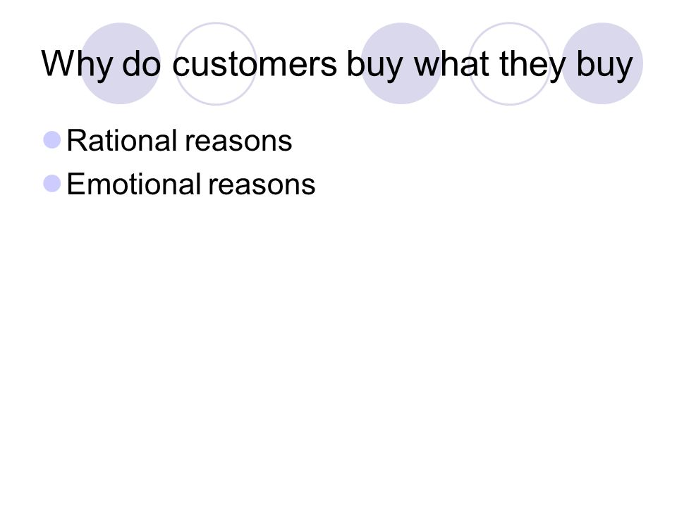 Why do customers buy what they buy Rational reasons Emotional reasons