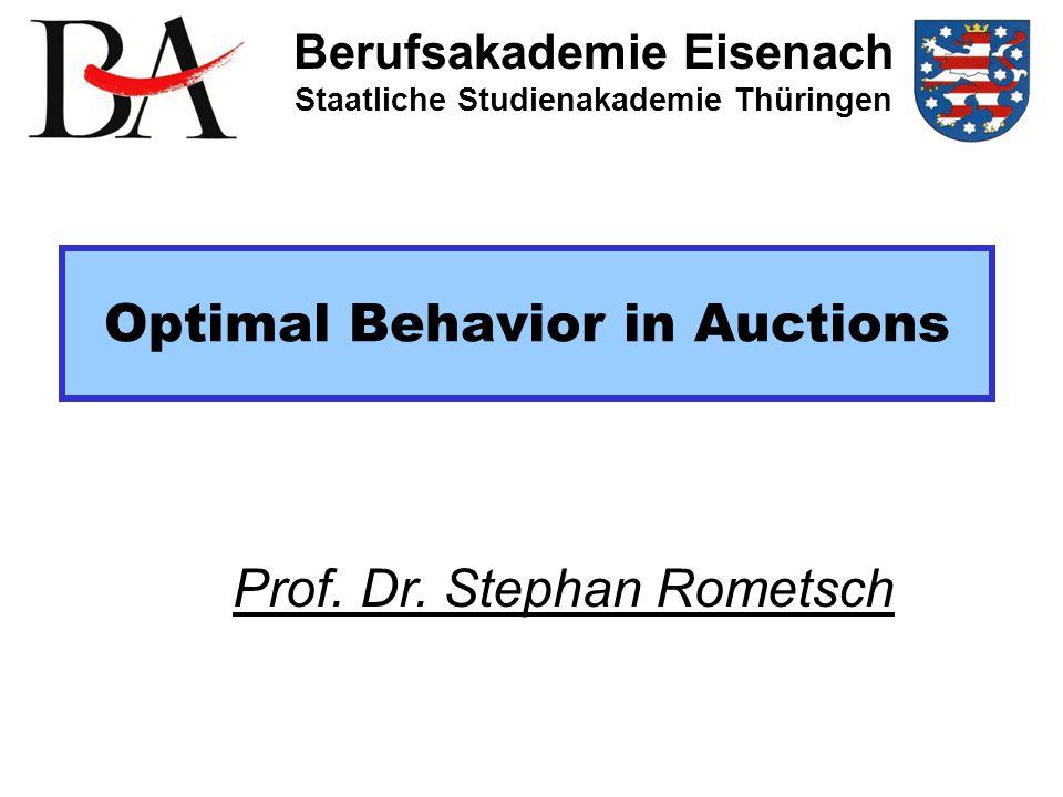 Optimal Behavior in Auctions Berufsakademie Eisenach Staatliche Studienakademie Thüringen Prof.
