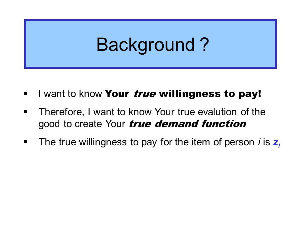 I want to know Your true willingness to pay.