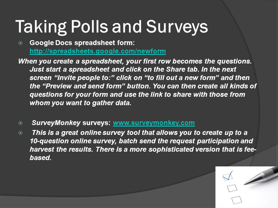 Taking Polls and Surveys Google Docs spreadsheet form:     When you create a spreadsheet, your first row becomes the questions.