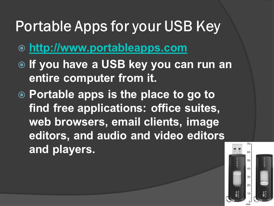 Portable Apps for your USB Key   If you have a USB key you can run an entire computer from it.