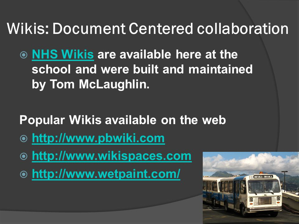 Wikis: Document Centered collaboration NHS Wikis are available here at the school and were built and maintained by Tom McLaughlin.