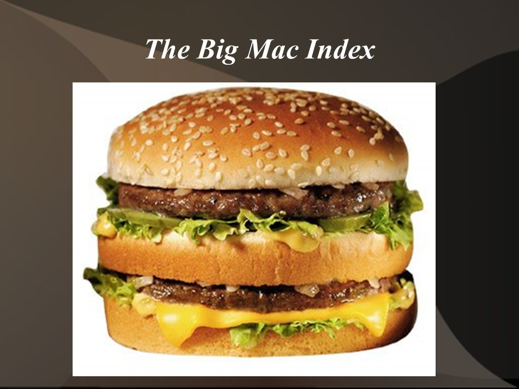 A semi-serious effort by The Economist magazine to assess the purchasing power of various currencies Why the Big Mac.