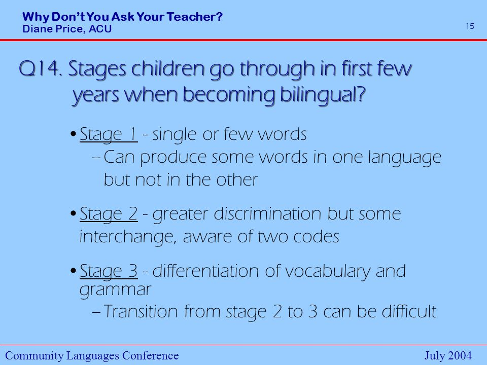 Why Dont You Ask Your Teacher. Diane Price, ACU Community Languages ConferenceJuly 2004 15 Q14.