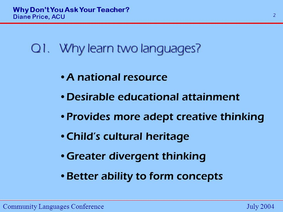 Why Dont You Ask Your Teacher.Diane Price, ACU Community Languages ConferenceJuly 2004 13 Q12.