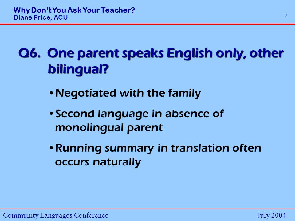 Why Dont You Ask Your Teacher.Diane Price, ACU Community Languages ConferenceJuly 2004 8 Q7.