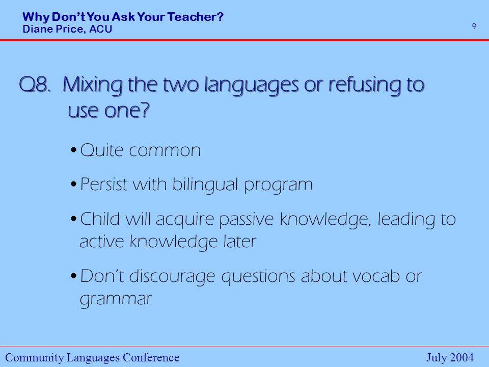 Why Dont You Ask Your Teacher.Diane Price, ACU Community Languages ConferenceJuly 2004 10 Q9.