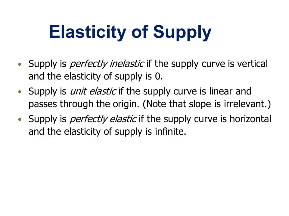 Elasticity of Supply Supply is perfectly inelastic if the supply curve is vertical and the elasticity of supply is 0. Supply is unit elastic if the su