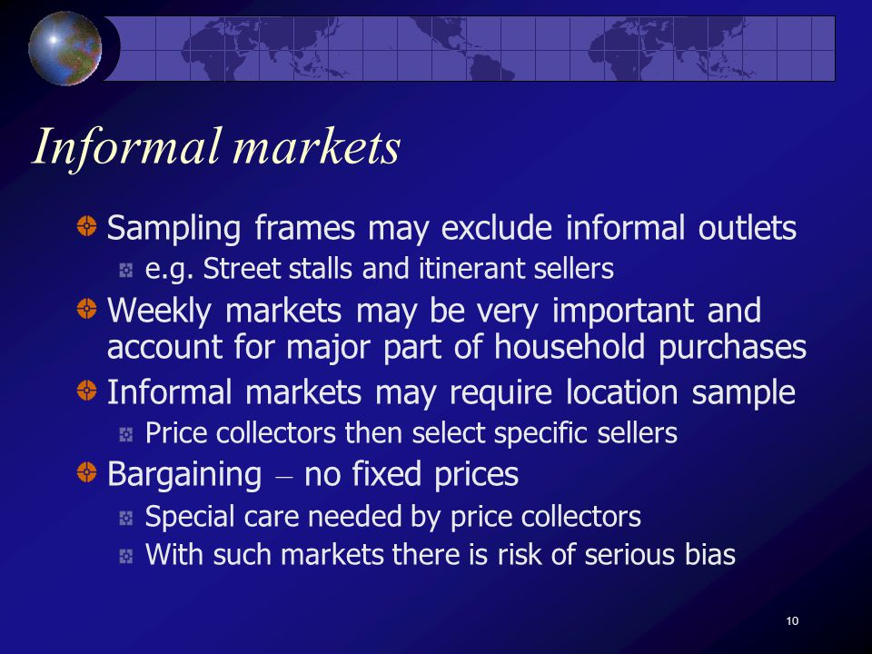 10 Informal markets Sampling frames may exclude informal outlets e.g.