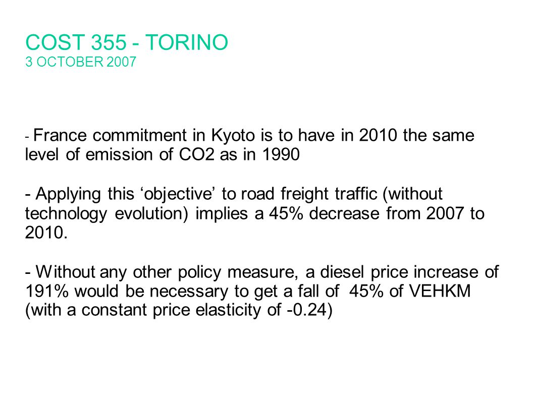 - France commitment in Kyoto is to have in 2010 the same level of emission of CO2 as in Applying this objective to road freight traffic (without technology evolution) implies a 45% decrease from 2007 to 2010.