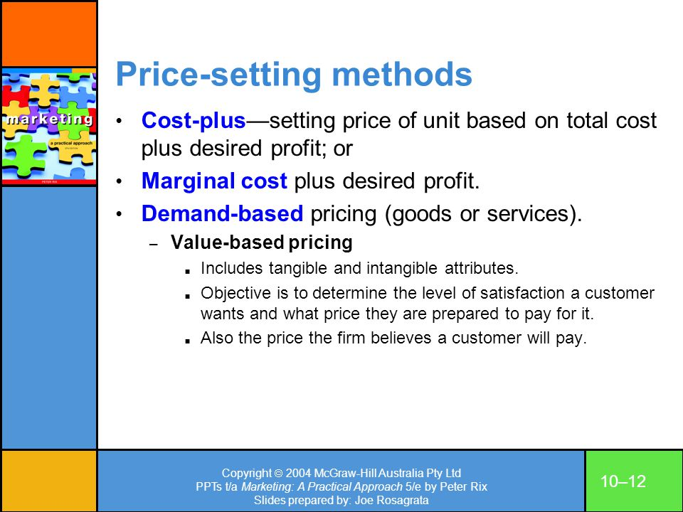 Copyright 2004 McGraw-Hill Australia Pty Ltd PPTs t/a Marketing: A Practical Approach 5/e by Peter Rix Slides prepared by: Joe Rosagrata 10–12 Price-s