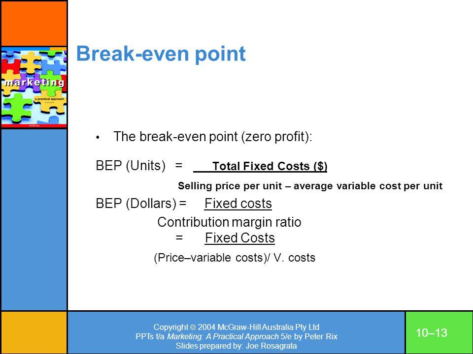 Copyright 2004 McGraw-Hill Australia Pty Ltd PPTs t/a Marketing: A Practical Approach 5/e by Peter Rix Slides prepared by: Joe Rosagrata 10–13 Break-e